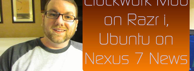 Clockwork Mod on RAZR i, Ubuntu on Nexus 7 News – XDA Developer TV