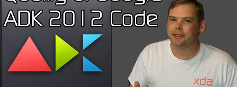 Quality of Google ADK 2012 Code – XDA Developer TV