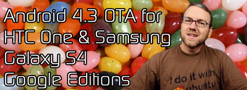 Android 4.3 OTA for Google Play HTC One and SGS4 Available, Chromecast OTA Blocks Root! – XDA Developer TV