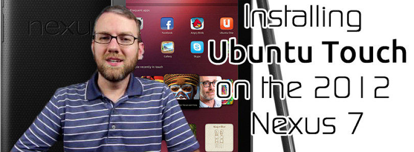 Installing Ubuntu Touch on the 2012 Nexus 7 – XDA Developer TV