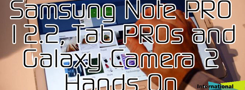 Samsung Note PRO 12.2, Tab PROs and Galaxy Camera 2 Hands On at CES 2014 – XDA Developer TV