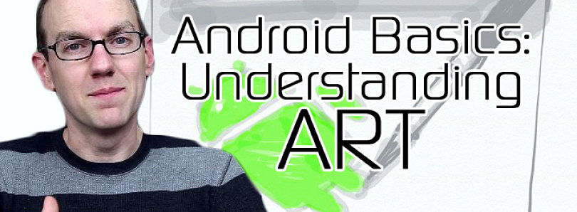 Android Basics 101: Understanding ART, the Android Runtime – XDA Developer TV