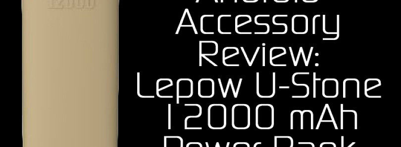 Accessory Review: Lepow U-Stone 12000 mAh Power Bank