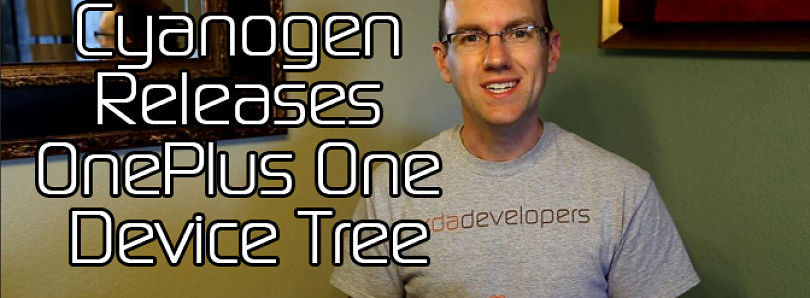 Cyanogen Releases OnePlus One Device Tree, Xperia Z1 Gets 4K Video Recording, MediaTek Working on GPL Compliance – XDA Developer TV