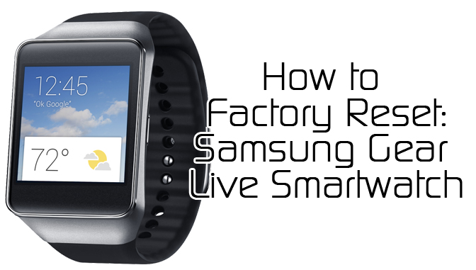 How To Factory Reset Your Samsung Gear Live Xdatv