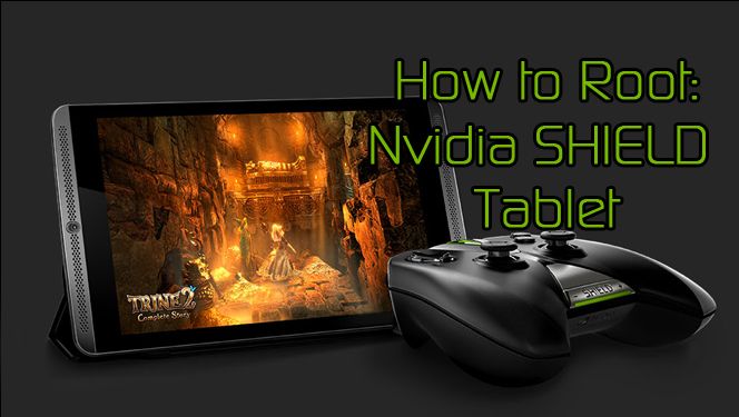 How to Root NVIDIA Shield Tablet (with Tegra K1)?