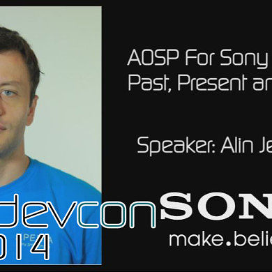 AOSP for Sony Devices: Past, Present and Future w/ Alin Jerpelea – XDA:DevCon 2014