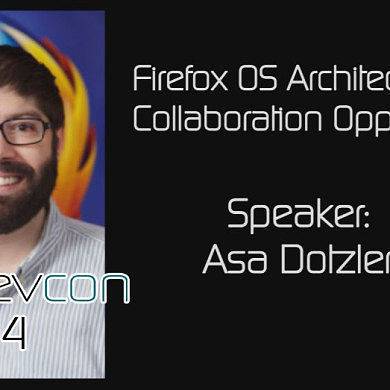 Firefox OS Architecture and Collaboration Opportunities w/ Asa Dotzler – XDA:DevCon 2014