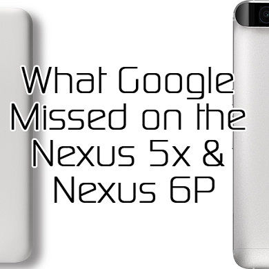 What Google Missed on the Nexus 5x and Nexus 6P – XDA TV