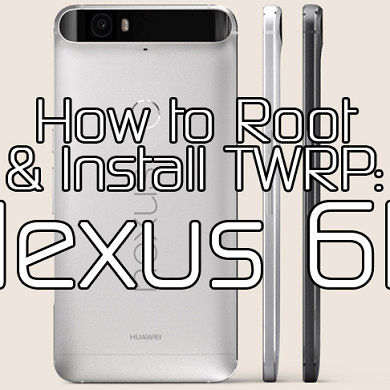How to Root the Nexus 6P and Install TWRP Recovery – XDA TV